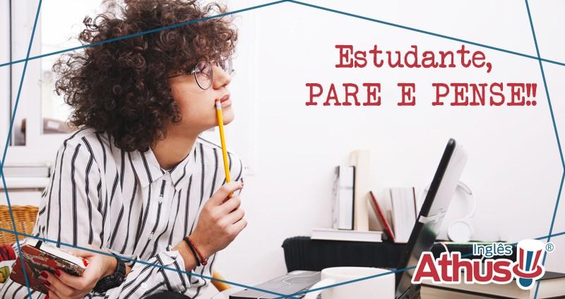 Estudante, PARE E PENSE!!
