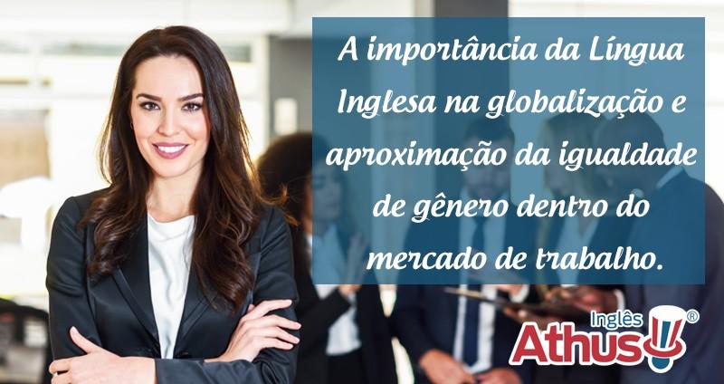 A importância da Língua Inglesa na globalização e aproximação da igualdade de gênero dentro do mercado de trabalho
