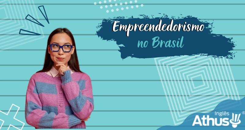 Empreendedorismo no Brasil.