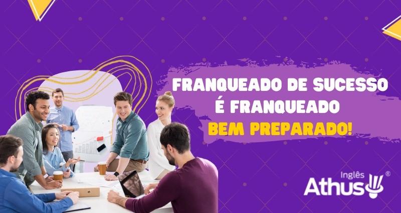 Franqueado de sucesso é franqueado BEM PREPARADO!